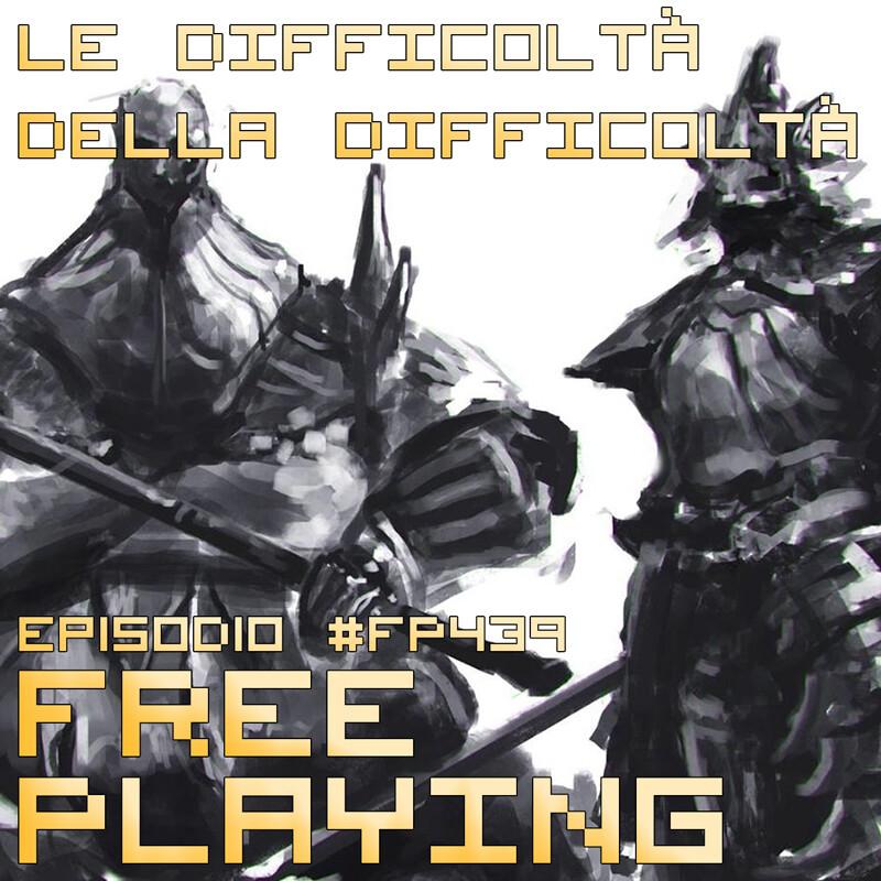 Free Playing #FP439: LA DIFFICOLTÀ DELLA DIFFICOLTÀ