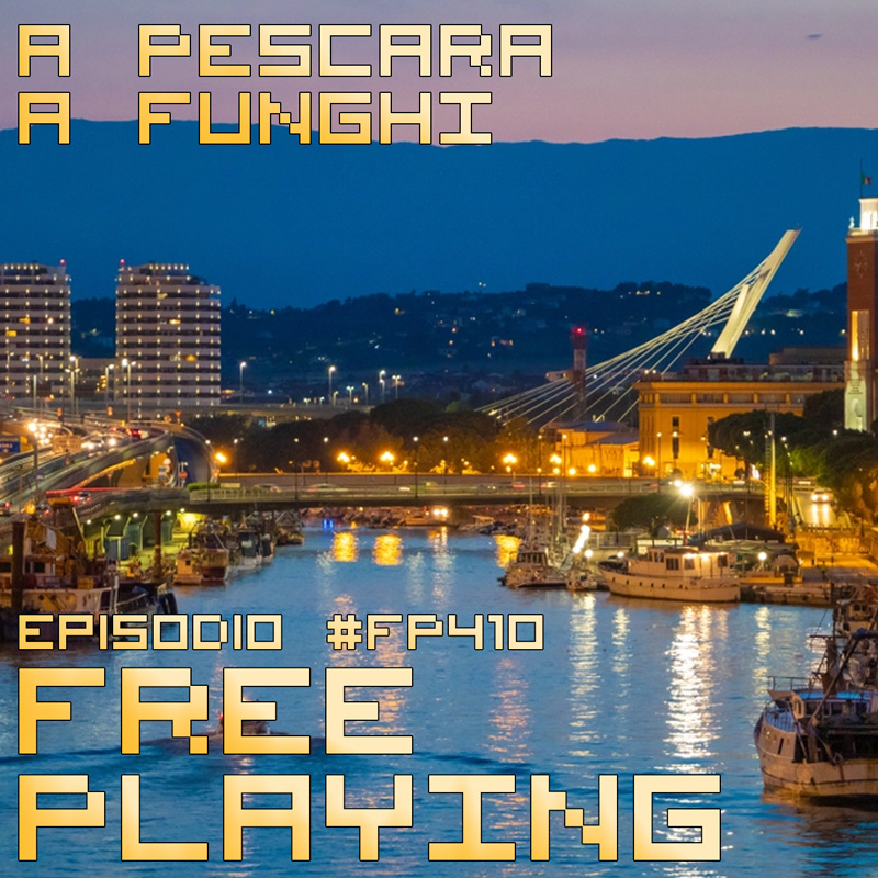 Free Playing #FP410: A PESCARA A FUNGHI