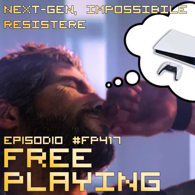 Free Playing #FP417: NEXT-GEN, IMPOSSIBILE RESISTERE