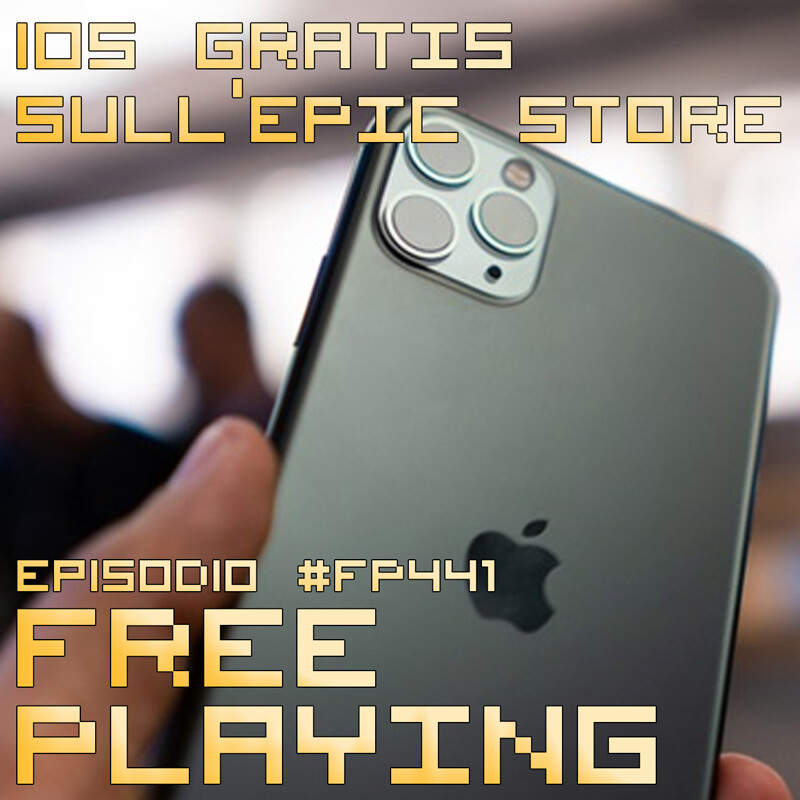 Free Playing #FP441: IOS GRATIS SULL'EPIC STORE