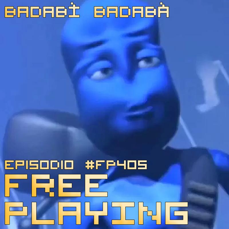 Free Playing #FP405: BADABÌ BADABÀ