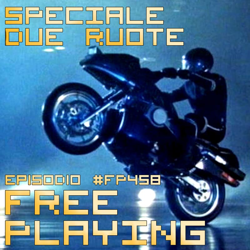 Free Playing #FP458: SPECIALE DUE RUOTE