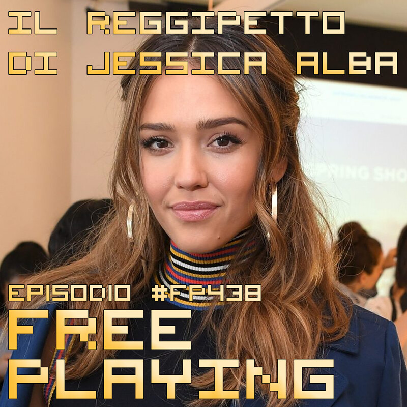Free Playing #FP438: IL REGGIPETTO DI JESSICA ALBA