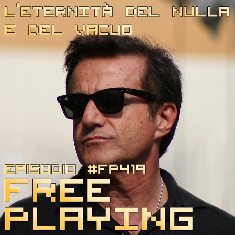 Free Playing #FP419: L'ETERNITÀ DEL NULLA E DEL VACUO