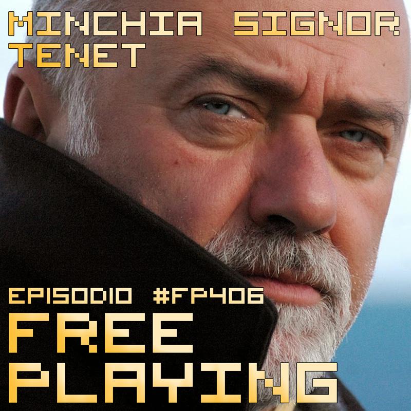 Free Playing #FP406: MINCHIA SIGNOR TENET