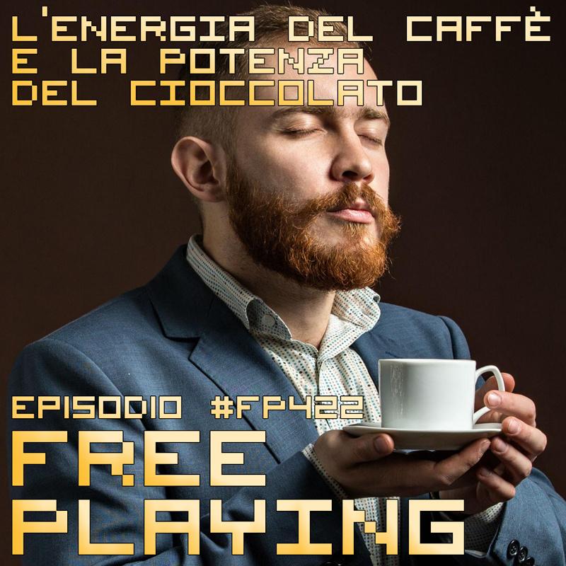 Free Playing #FP422: L'ENERGIA DEL CAFFÈ E LA POTENZA DEL CIOCCOLATO
