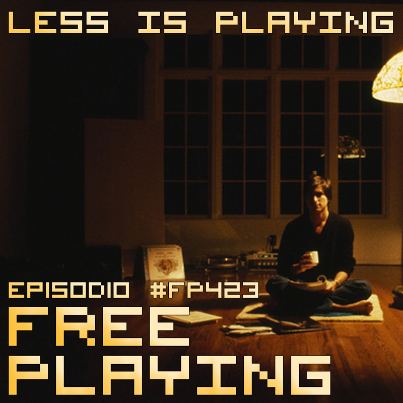 Free Playing #FP423: LESS IS PLAYING