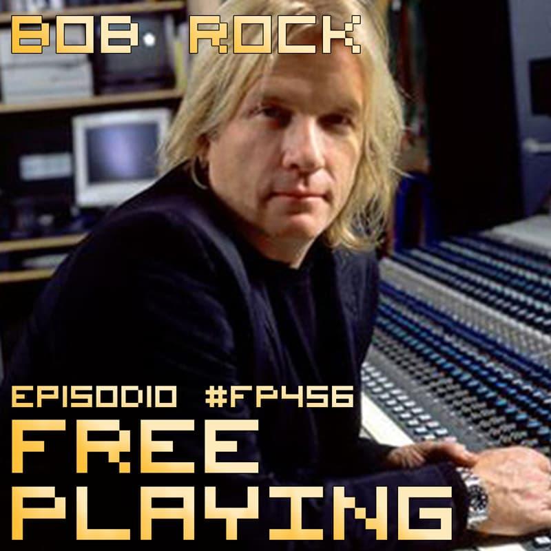 Free Playing #FP456: BOB ROCK