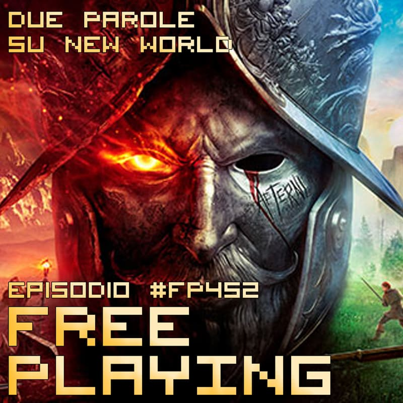 Free Playing #FP452: DUE PAROLE SU NEW WORLD