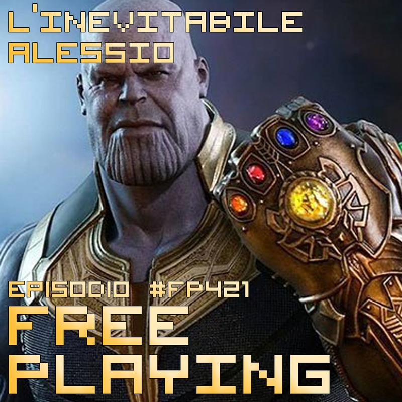 Free Playing #FP421: L'INEVITABILE ALESSIO