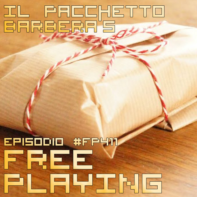 Free Playing #FP411: IL PACCHETTO BARBERA'S